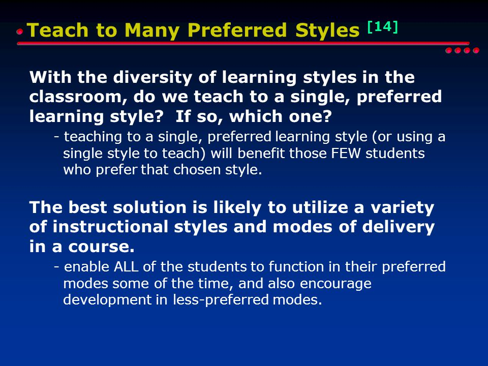 Teach to Many Preferred Styles [14] With the diversity of learning styles in the classroom, do we teach to a single, preferred learning style.