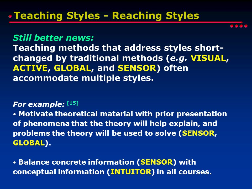 Still better news: Teaching methods that address styles short- changed by traditional methods (e.g.