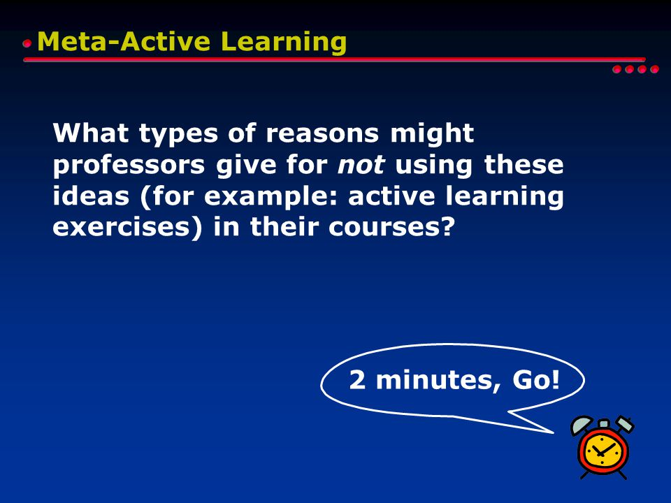 Meta-Active Learning What types of reasons might professors give for not using these ideas (for example: active learning exercises) in their courses?