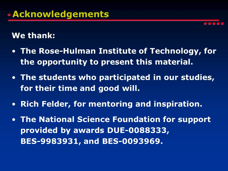 Acknowledgements We thank: The Rose-Hulman Institute of Technology, for the opportunity to present this material.