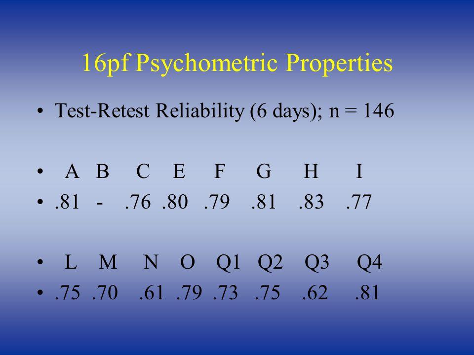 16pf Psychometric Properties Test-Retest Reliability (6 days); n = 146 A B C E F G H I.81 -.76.80.79.81.83.77 L M N O Q1 Q2 Q3 Q4.75.70.61.79.73.75.62.81