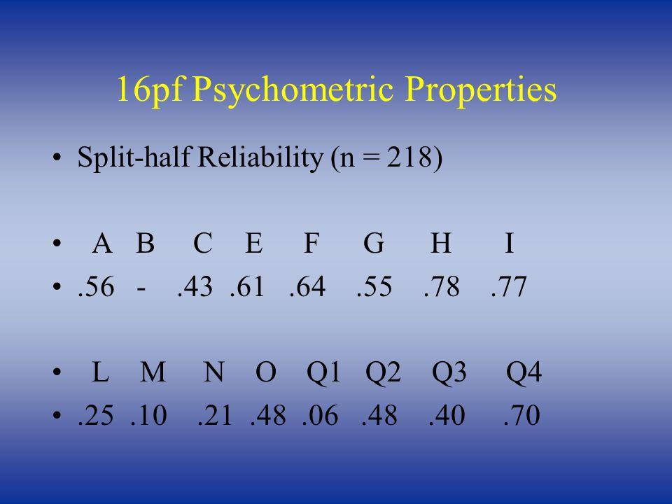 16pf Psychometric Properties Split-half Reliability (n = 218) A B C E F G H I.56 -.43.61.64.55.78.77 L M N O Q1 Q2 Q3 Q4.25.10.21.48.06.48.40.70