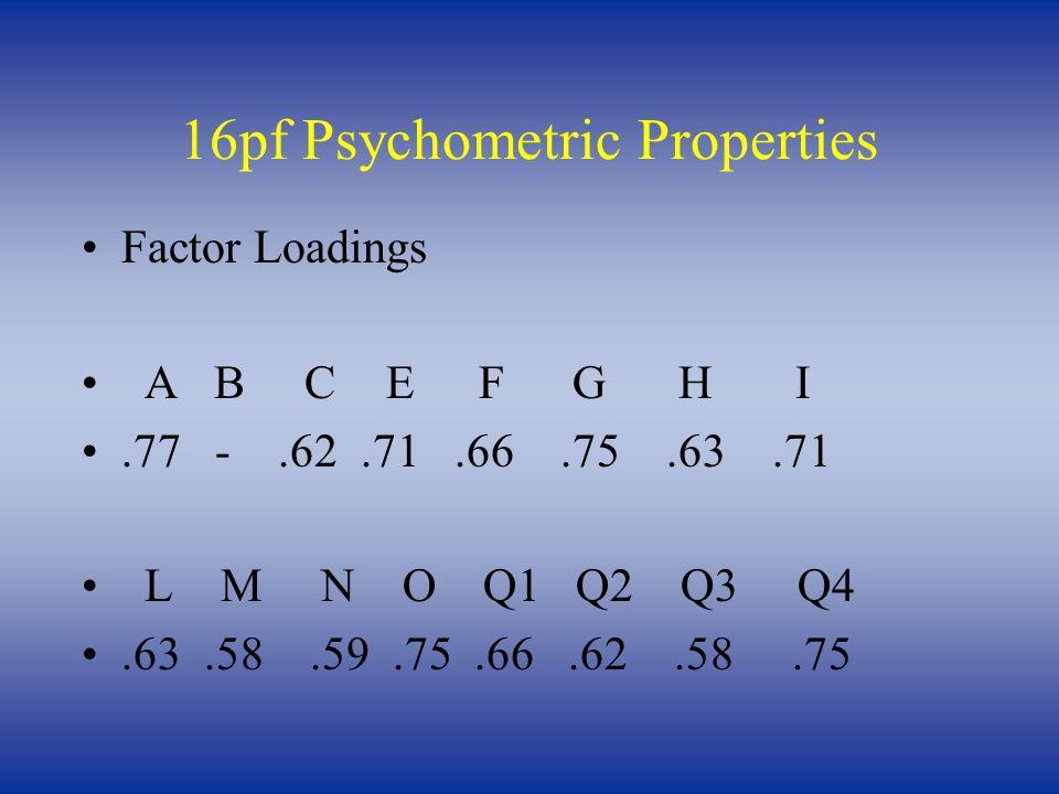16pf Psychometric Properties Factor Loadings A B C E F G H I.77 -.62.71.66.75.63.71 L M N O Q1 Q2 Q3 Q4.63.58.59.75.66.62.58.75