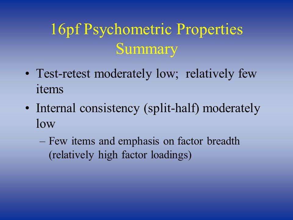 16pf Psychometric Properties Summary Test-retest moderately low; relatively few items Internal consistency (split-half) moderately low –Few items and