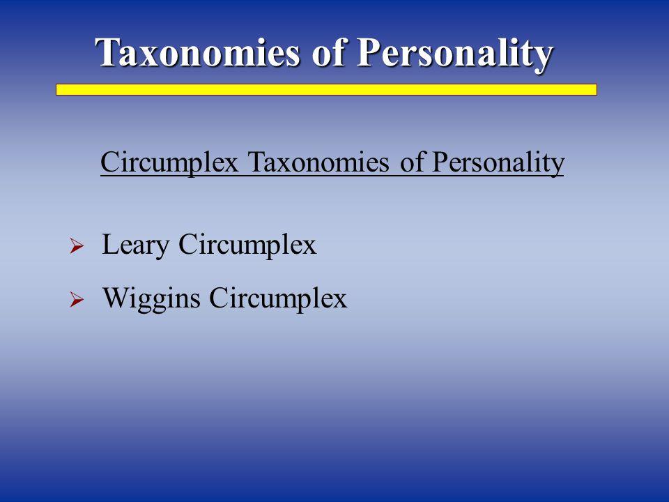Taxonomies of Personality Circumplex Taxonomies of Personality  Leary Circumplex  Wiggins Circumplex