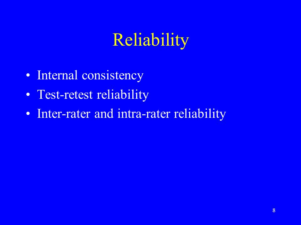 8 Reliability Internal consistency Test-retest reliability Inter-rater and intra-rater reliability