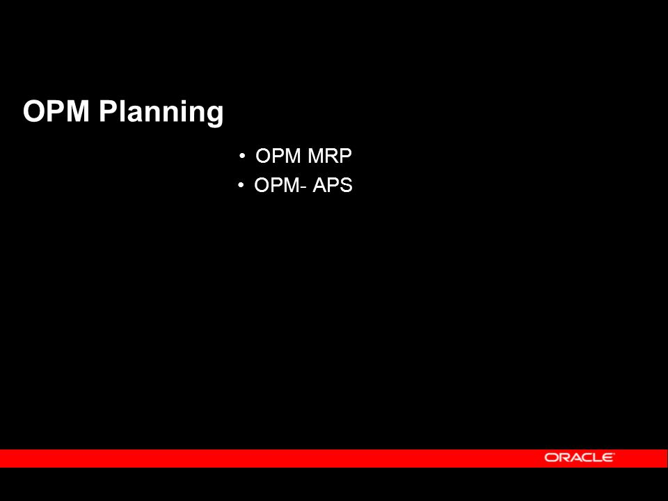 OPM Planning OPM MRP OPM- APS