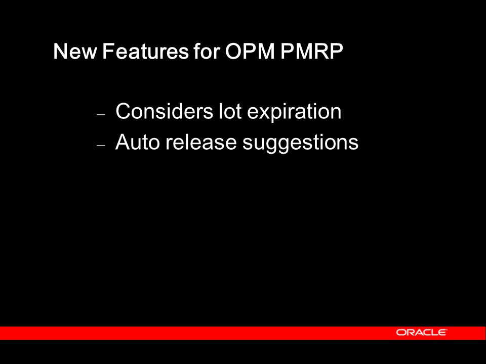 New Features for OPM PMRP – Considers lot expiration – Auto release suggestions