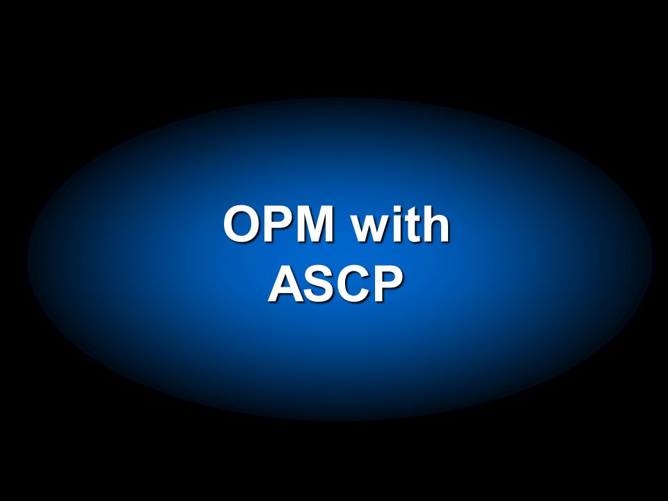 OPM with ASCP