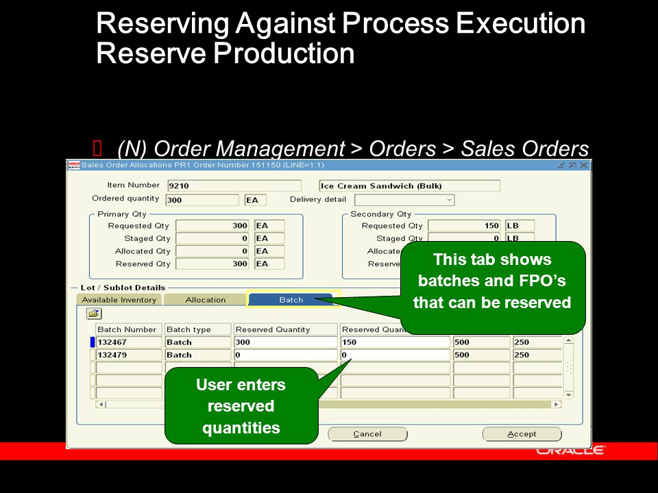 Reserving Against Process Execution Reserve Production  (N) Order Management > Orders > Sales Orders User enters reserved quantities This tab shows batches and FPO's that can be reserved