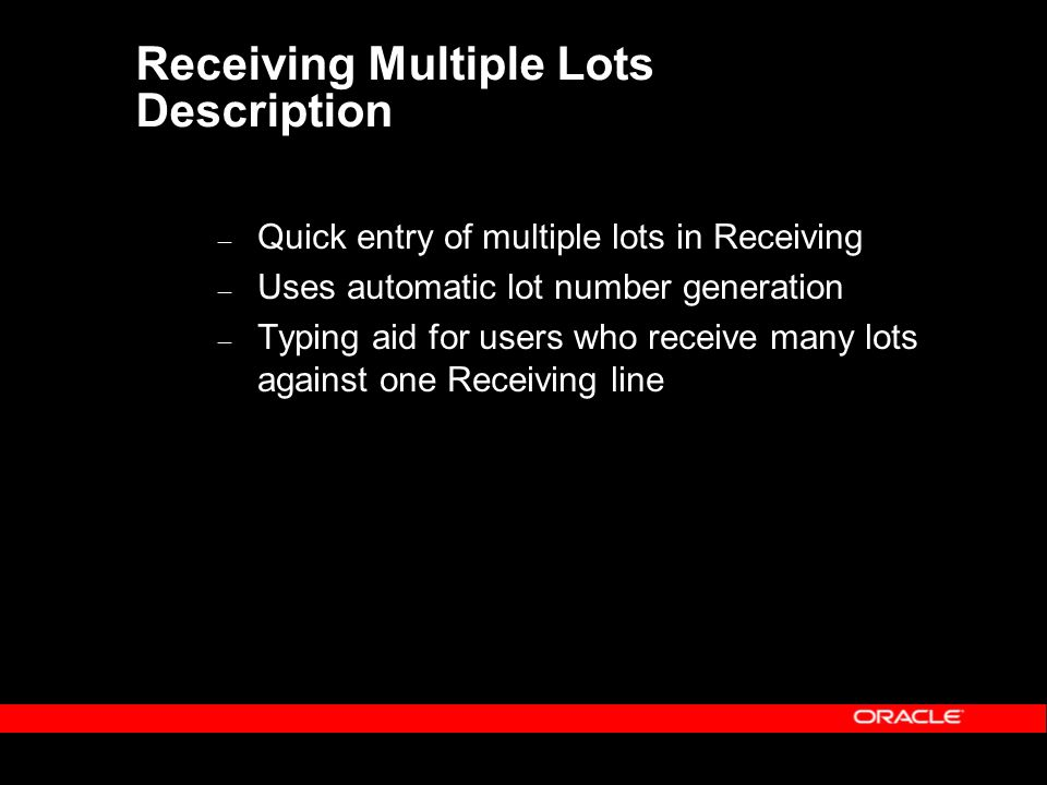 Receiving Multiple Lots Description – Quick entry of multiple lots in Receiving – Uses automatic lot number generation – Typing aid for users who receive many lots against one Receiving line