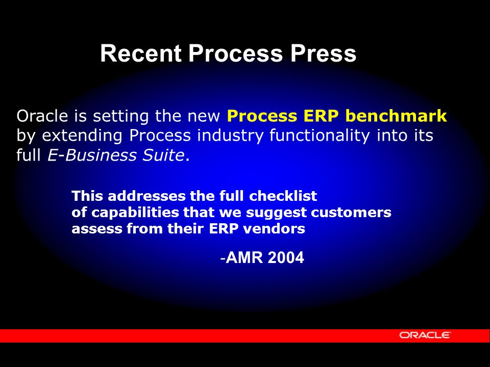 -AMR 2004 Oracle is setting the new Process ERP benchmark by extending Process industry functionality into its full E-Business Suite.