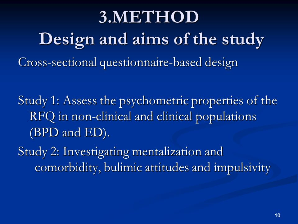 3.METHOD Design and aims of the study Cross-sectional questionnaire-based design Study 1: Assess the psychometric properties of the RFQ in non-clinical and clinical populations (BPD and ED).