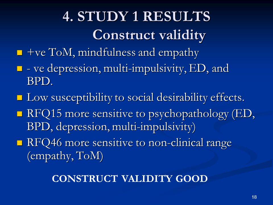 4. STUDY 1 RESULTS Construct validity +ve ToM, mindfulness and empathy +ve ToM, mindfulness and empathy - ve depression, multi-impulsivity, ED, and BP