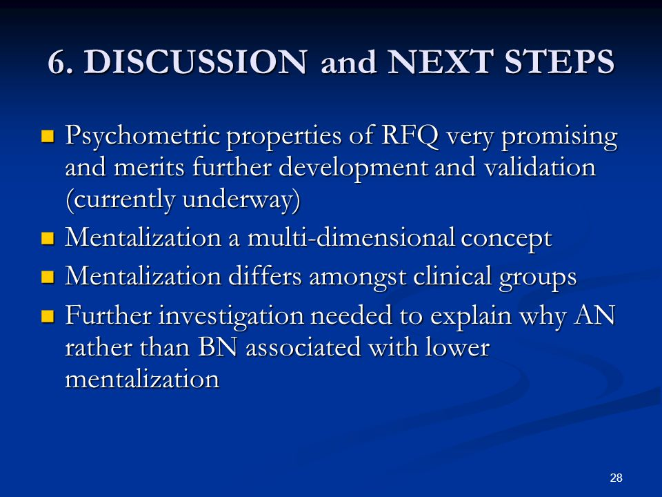 6. DISCUSSION and NEXT STEPS Psychometric properties of RFQ very promising and merits further development and validation (currently underway) Psychome