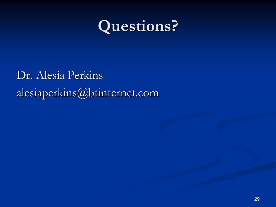 Questions? Dr. Alesia Perkins alesiaperkins@btinternet.com 29