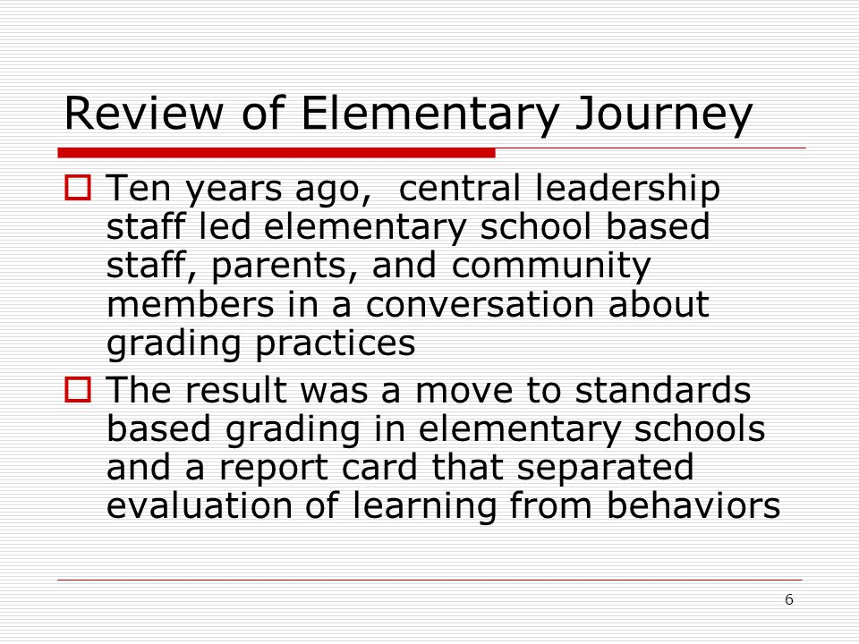 6 Review of Elementary Journey  Ten years ago, central leadership staff led elementary school based staff, parents, and community members in a conver