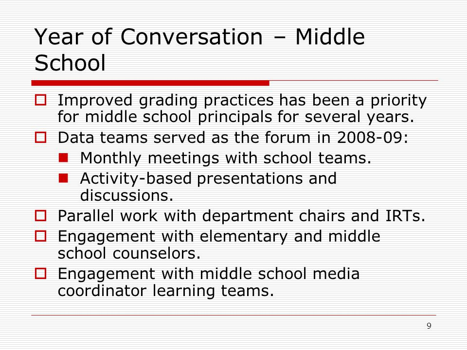 9 Year of Conversation – Middle School  Improved grading practices has been a priority for middle school principals for several years.  Data teams s