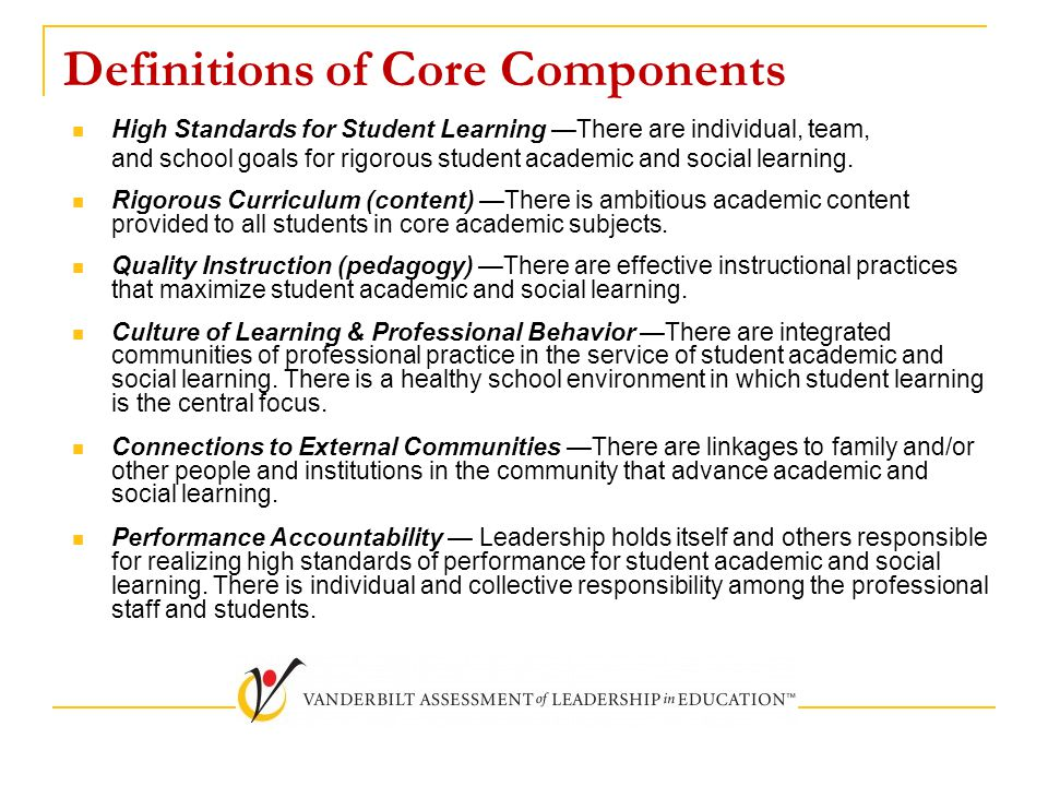 Definitions of Core Components High Standards for Student Learning —There are individual, team, and school goals for rigorous student academic and soc