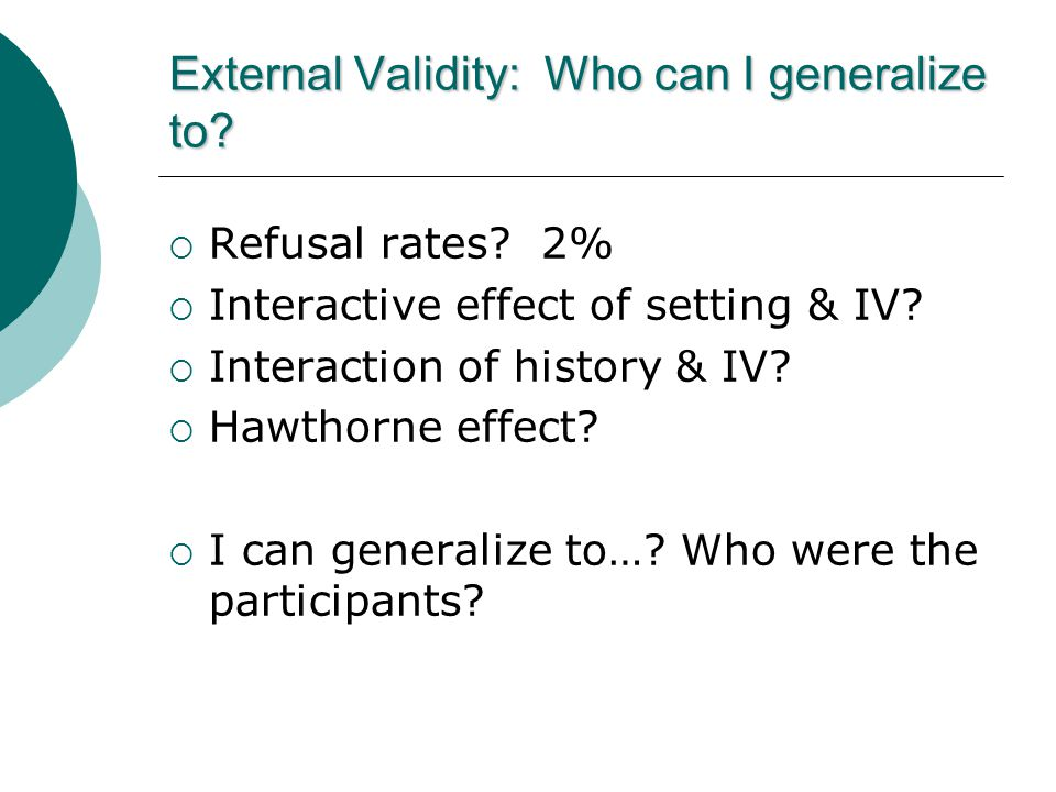 External Validity: Who can I generalize to.  Refusal rates.