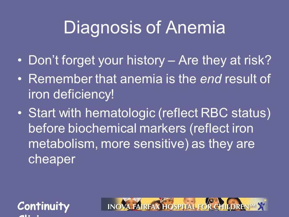 Continuity Clinic Diagnosis of Anemia Don't forget your history – Are they at risk.