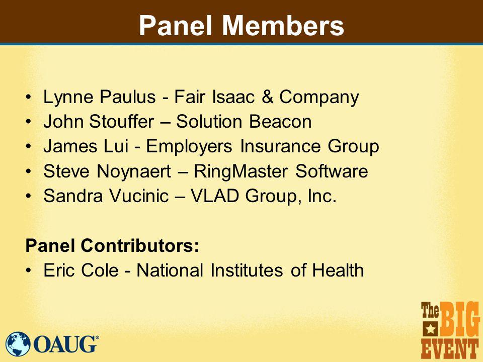 Panel Members Lynne Paulus - Fair Isaac & Company John Stouffer – Solution Beacon James Lui - Employers Insurance Group Steve Noynaert – RingMaster Software Sandra Vucinic – VLAD Group, Inc.