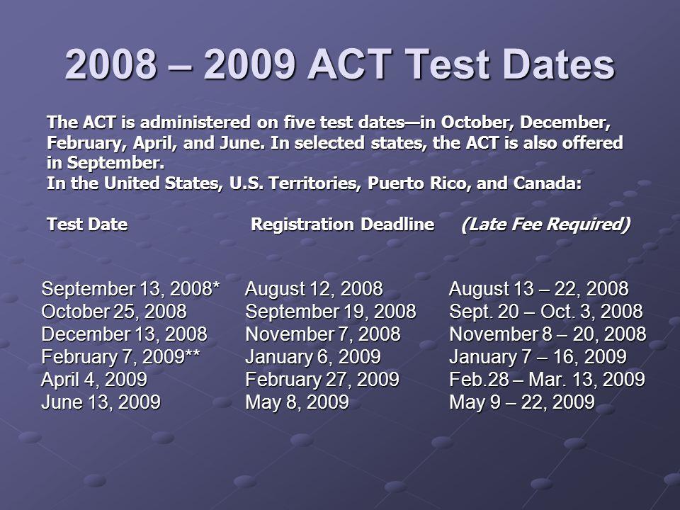 2008 – 2009 ACT Test Dates September 13, 2008*August 12, 2008 August 13 – 22, 2008 October 25, 2008September 19, 2008Sept.