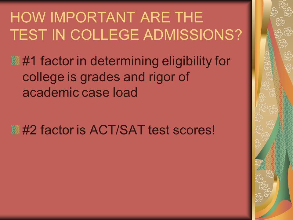 HOW IMPORTANT ARE THE TEST IN COLLEGE ADMISSIONS.