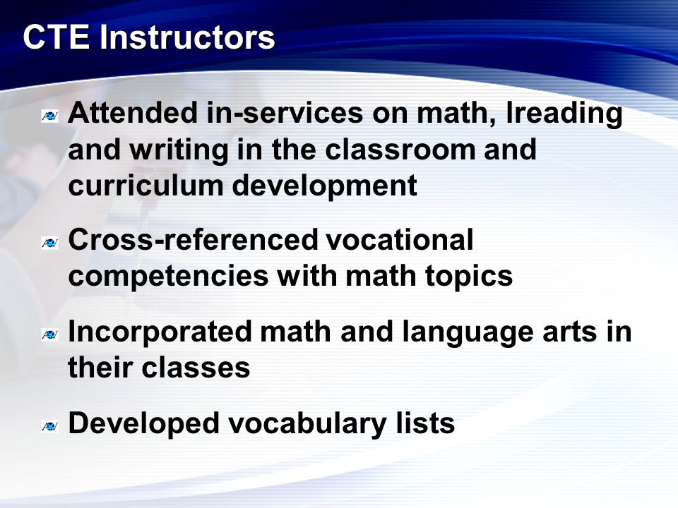 Attended in-services on math, lreading and writing in the classroom and curriculum development Cross-referenced vocational competencies with math topi