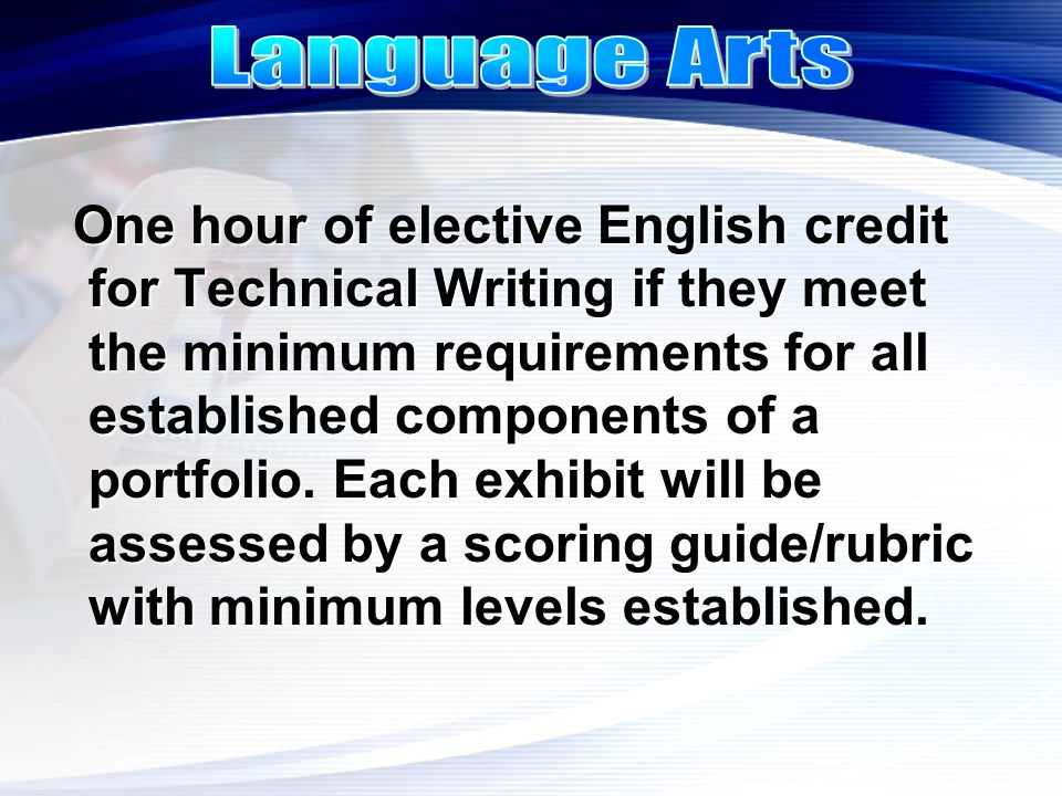 One hour of elective English credit for Technical Writing if they meet the minimum requirements for all established components of a portfolio. Each ex