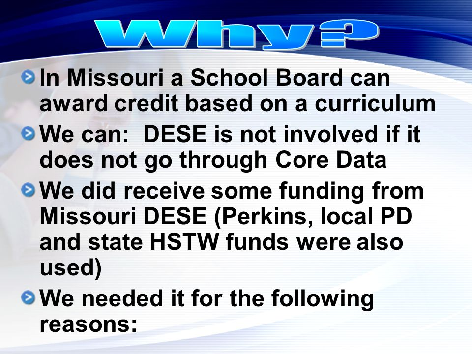 In Missouri a School Board can award credit based on a curriculum We can: DESE is not involved if it does not go through Core Data We did receive some