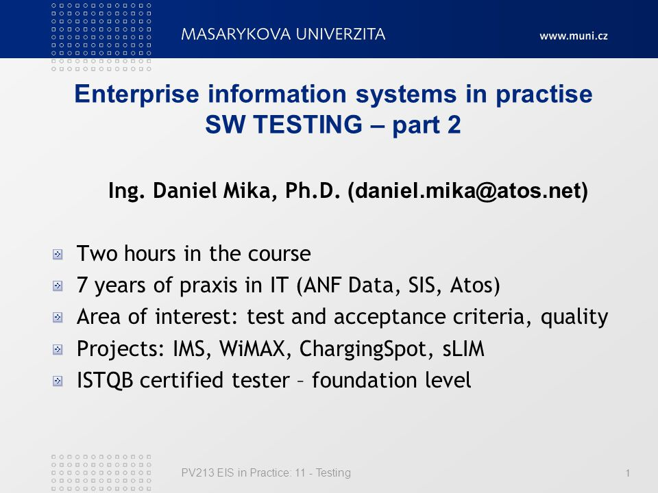 PV213 EIS in Practice: 11 - Testing 1 Enterprise information systems in practise SW TESTING – part 2 Ing.