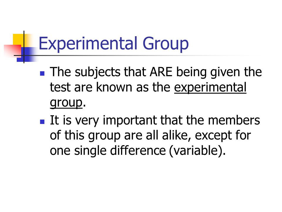 Experimental Group The subjects that ARE being given the test are known as the experimental group. It is very important that the members of this group