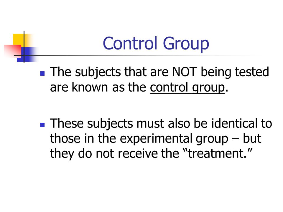 Control Group The subjects that are NOT being tested are known as the control group. These subjects must also be identical to those in the experimenta