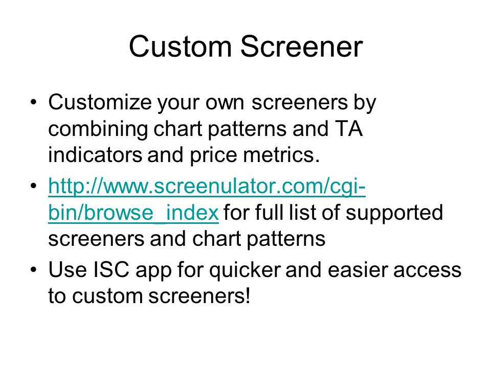 Custom Screener Customize your own screeners by combining chart patterns and TA indicators and price metrics.