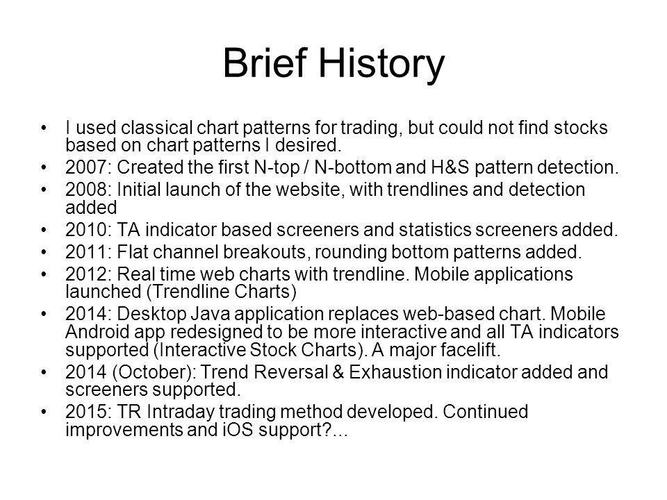 Brief History I used classical chart patterns for trading, but could not find stocks based on chart patterns I desired.
