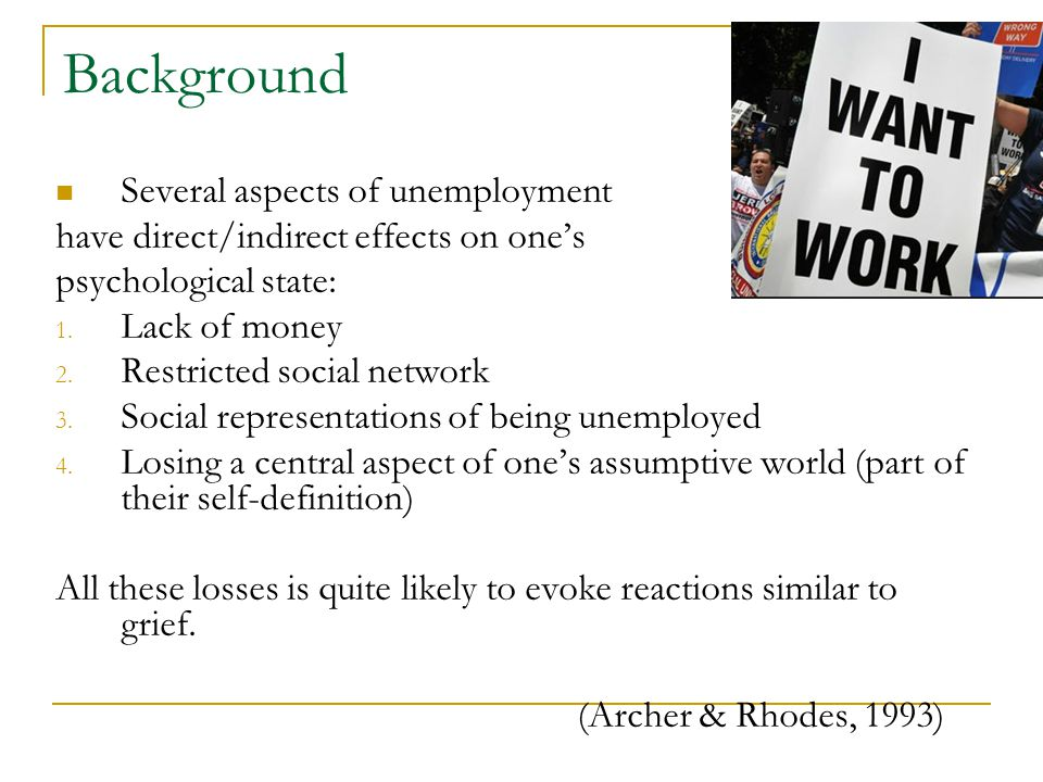 Background Several aspects of unemployment have direct/indirect effects on one's psychological state: 1.