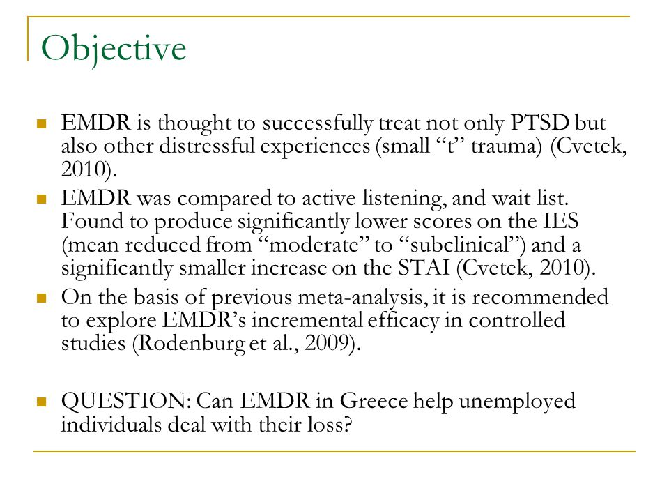 Objective EMDR is thought to successfully treat not only PTSD but also other distressful experiences (small t trauma) (Cvetek, 2010).