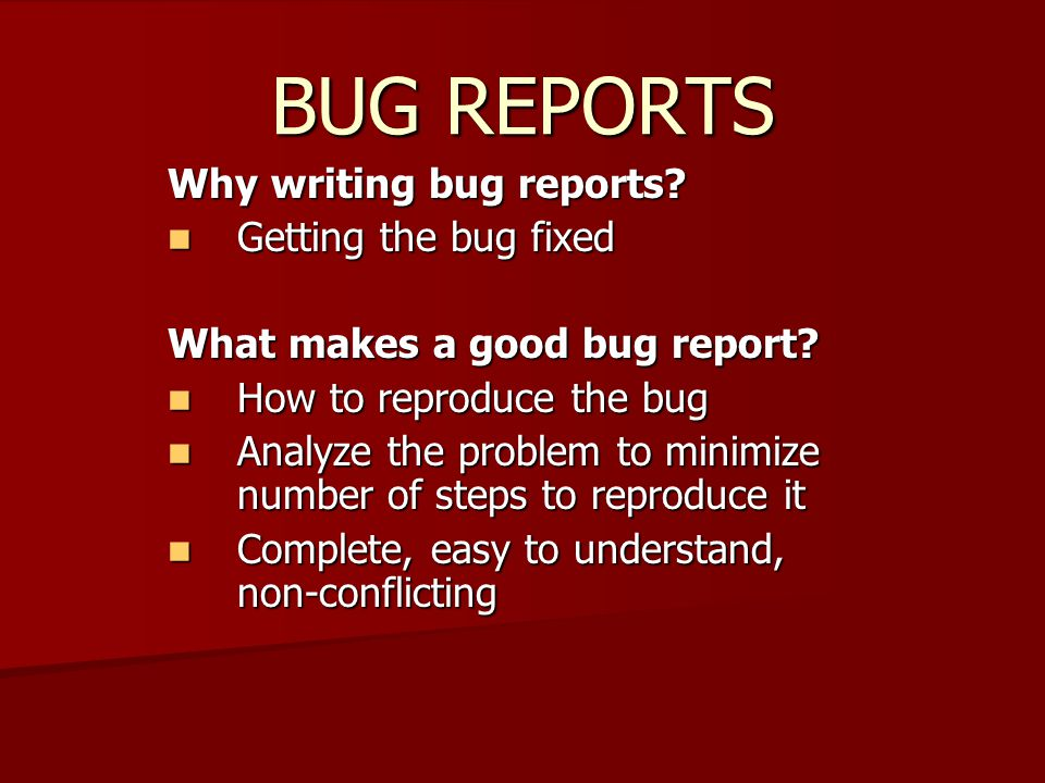 BUG REPORTS Why writing bug reports.