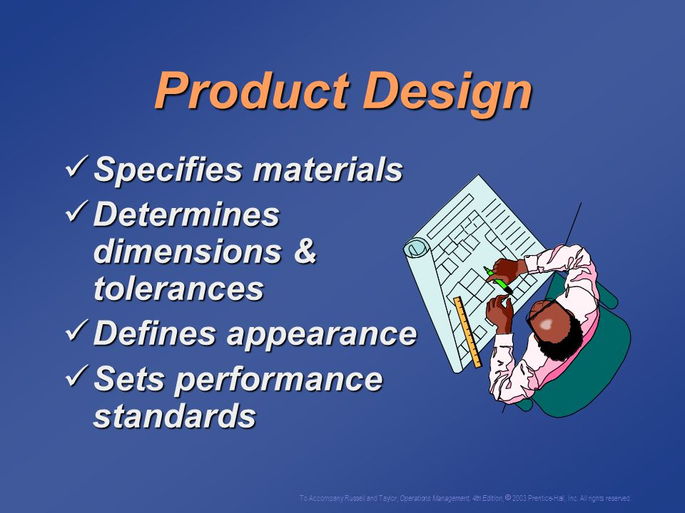 Product Design Specifies materials Specifies materials Determines dimensions & tolerances Determines dimensions & tolerances Defines appearance Defines appearance Sets performance standards Sets performance standards