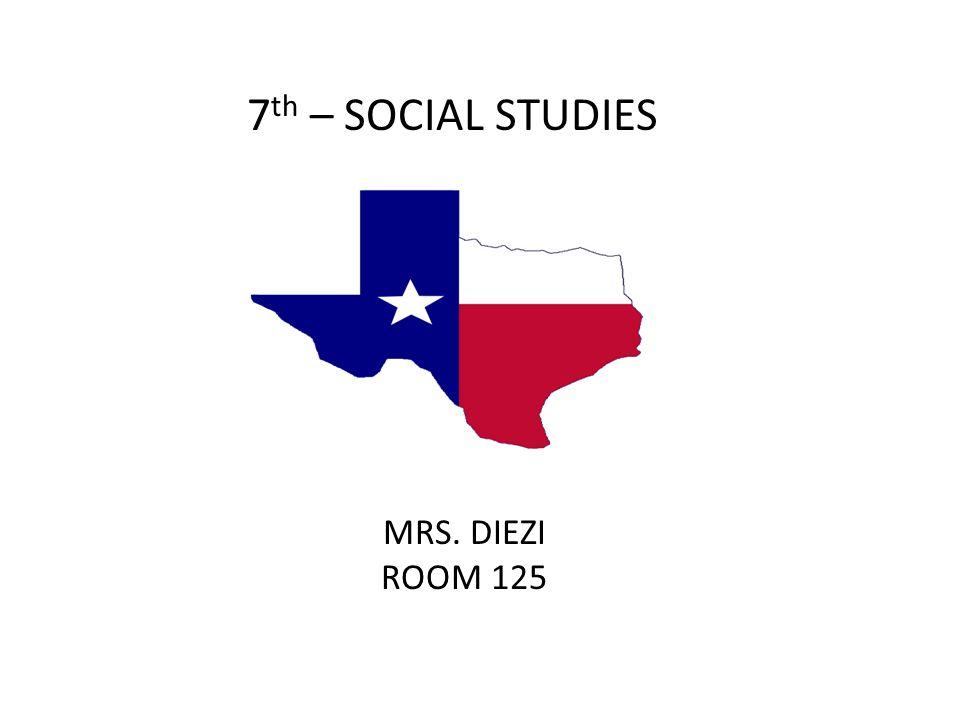 7 th – SOCIAL STUDIES MRS. DIEZI ROOM 125