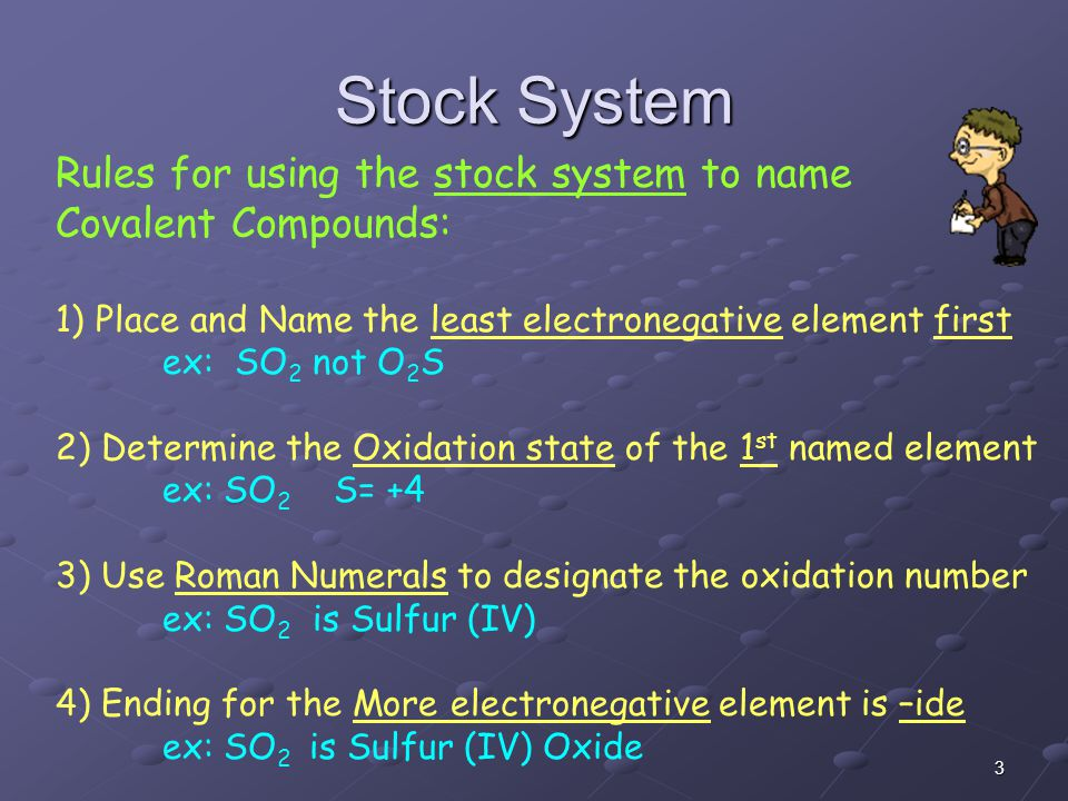2 There are two conventions used for naming Binary Organic Compounds: 1) Common Name usage 2) Stock System Recall: We used the Stock System when we na