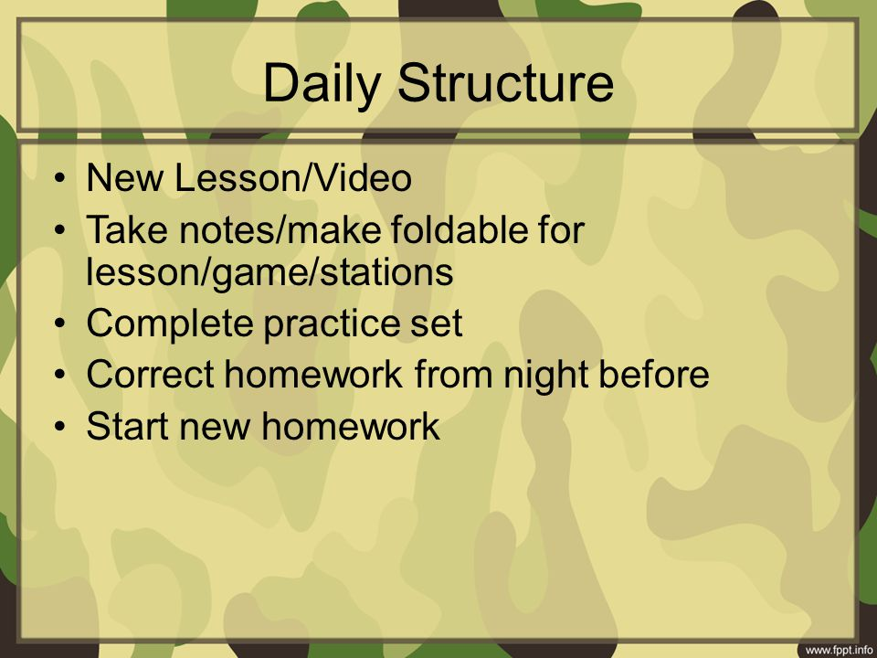 Daily Structure New Lesson/Video Take notes/make foldable for lesson/game/stations Complete practice set Correct homework from night before Start new