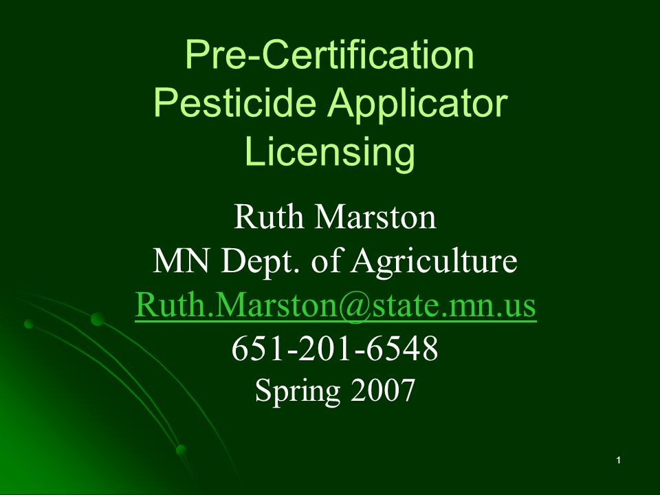 1 Pre-Certification Pesticide Applicator Licensing Ruth Marston MN Dept.