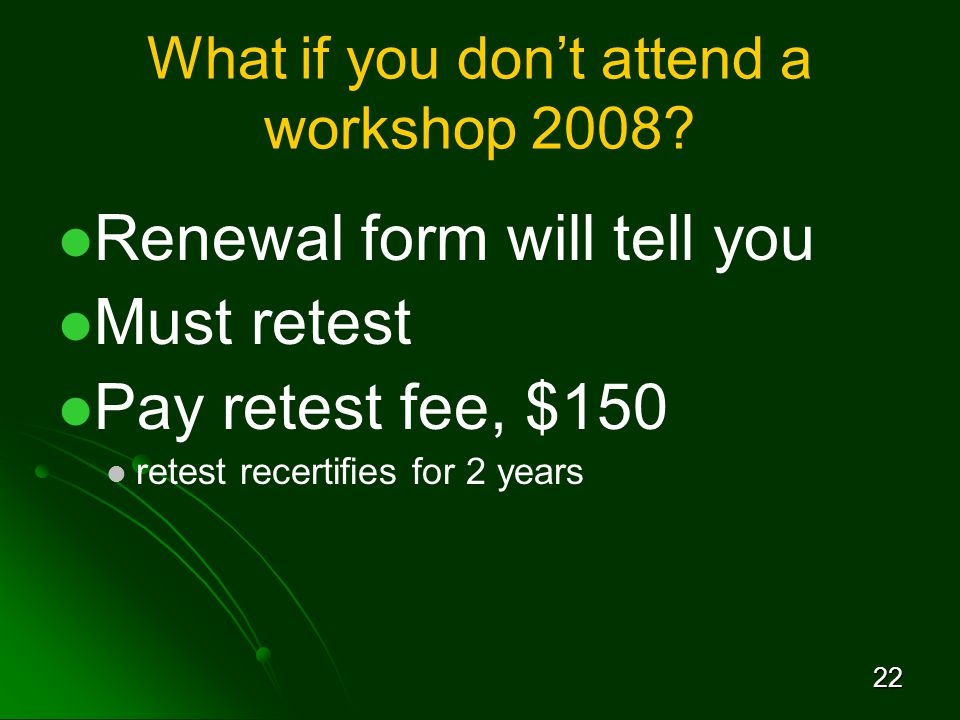 22 What if you don't attend a workshop 2008.
