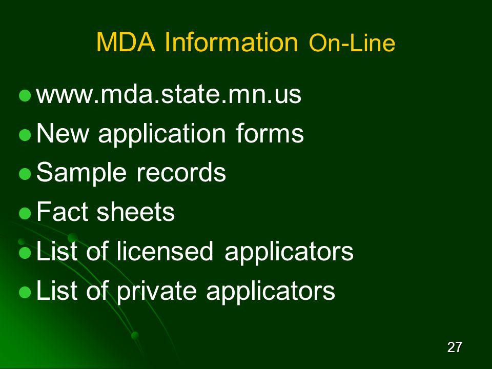 27 MDA Information On-Line www.mda.state.mn.us New application forms Sample records Fact sheets List of licensed applicators List of private applicators
