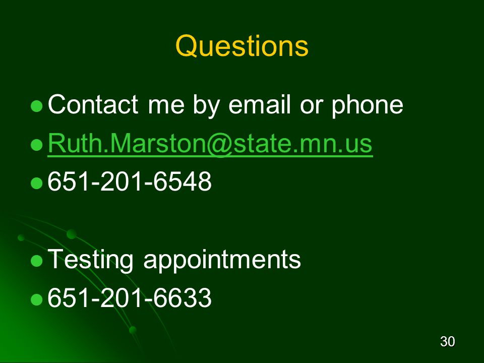 30 Questions Contact me by email or phone Ruth.Marston@state.mn.us 651-201-6548 Testing appointments 651-201-6633