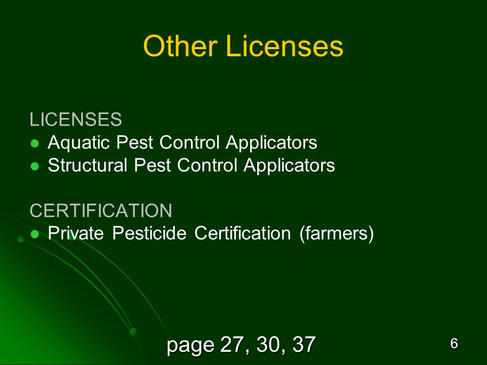 page 27, 30, 37 6 Other Licenses LICENSES Aquatic Pest Control Applicators Structural Pest Control Applicators CERTIFICATION Private Pesticide Certification (farmers)