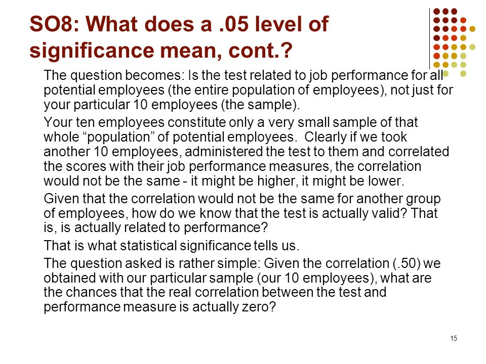 15 SO8: What does a.05 level of significance mean, cont..