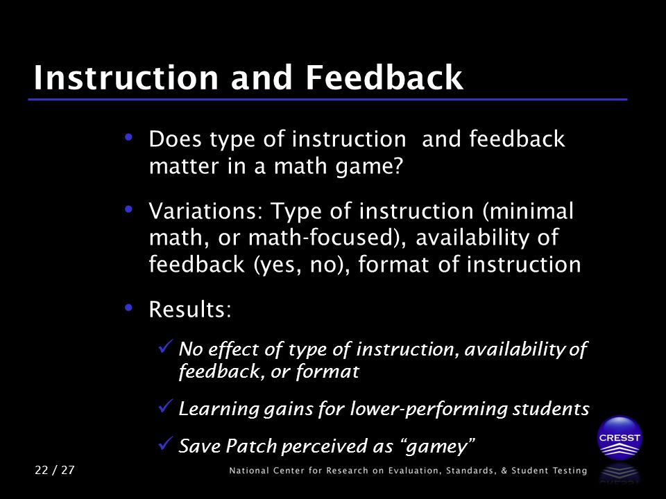22 / 27 Instruction and Feedback Does type of instruction and feedback matter in a math game.